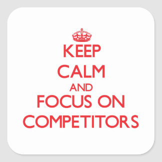 Guarde la calma y el foco en competidores calcomanía cuadradase