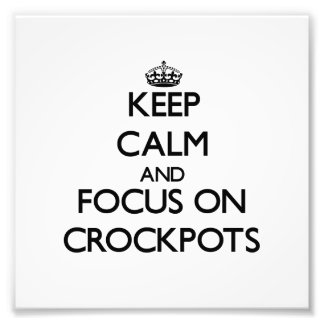 Guarde la calma y el foco en Crockpots Impresion Fotografica