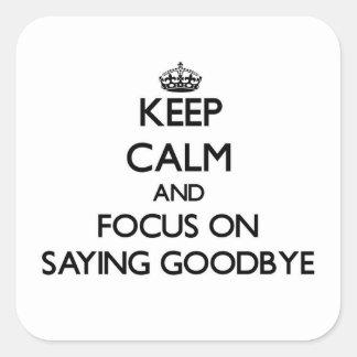 Guarde la calma y el foco en decir adiós