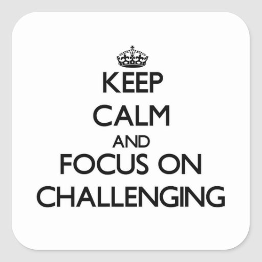 Guarde la calma y el foco en desafiar calcomanías cuadradas