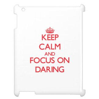Guarde la calma y el foco en el atrevimiento