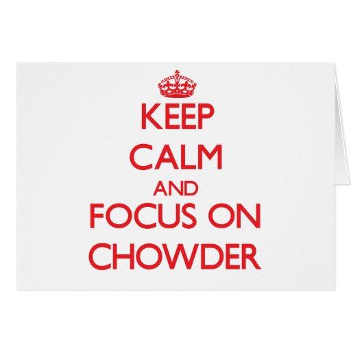 Guarde la calma y el foco en el Chowder Felicitación