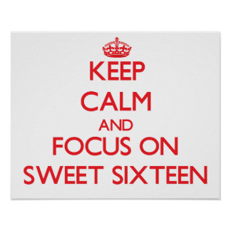 Guarde la calma y el foco en el dulce dieciséis impresiones