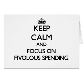 Guarde la calma y el foco en el gasto de Fivolous Tarjeta Pequeña