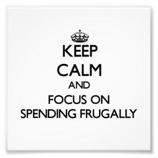Guarde la calma y el foco en el gasto frugalmente