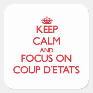 Guarde la calma y el foco en el golpe D'Etats Pegatina Cuadrada