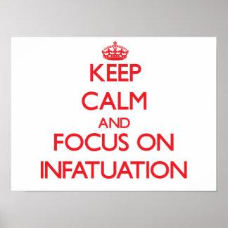 Guarde la calma y el foco en el Infatuation Poster