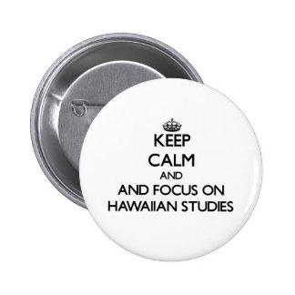 Guarde la calma y el foco en estudios hawaianos pin