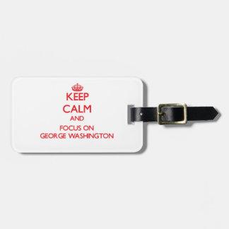 Guarde la calma y el foco en George Washington Etiquetas De Equipaje