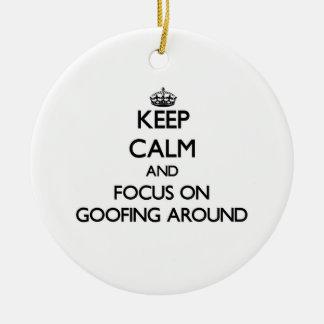 Guarde la calma y el foco en Goofing alrededor