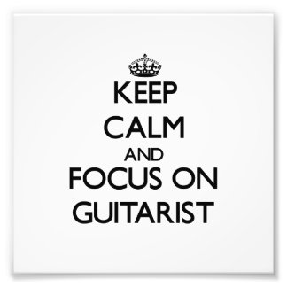 Guarde la calma y el foco en guitarrista impresiones fotográficas