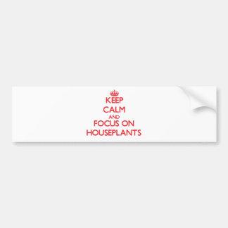 Guarde la calma y el foco en Houseplants Pegatina De Parachoque