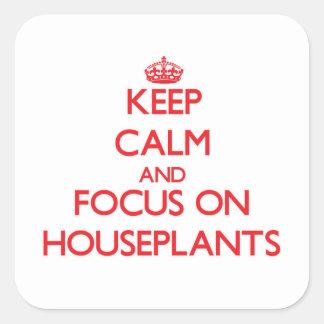 Guarde la calma y el foco en Houseplants Pegatina Cuadrada