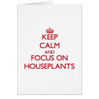 Guarde la calma y el foco en Houseplants Tarjeta De Felicitación