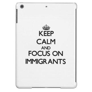 Guarde la calma y el foco en inmigrantes