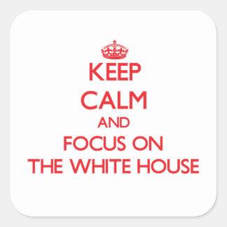 Guarde la calma y el foco en la Casa Blanca Pegatina Cuadrada