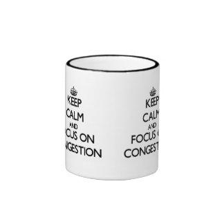 Guarde la calma y el foco en la congestión taza