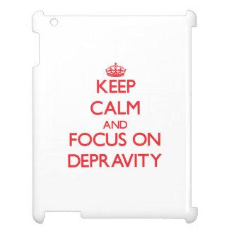 Guarde la calma y el foco en la depravación