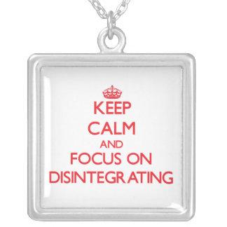 Guarde la calma y el foco en la desintegración
