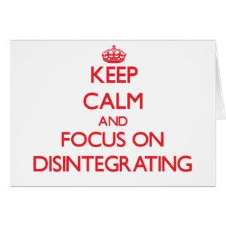 Guarde la calma y el foco en la desintegración tarjeta de felicitación