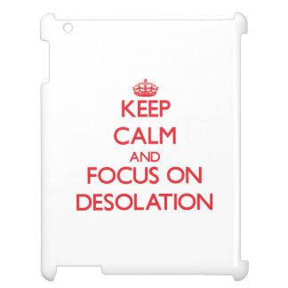 Guarde la calma y el foco en la desolación