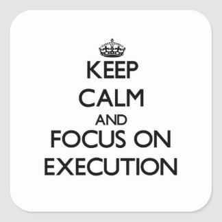 Guarde la calma y el foco en la EJECUCIÓN Pegatina Cuadrada