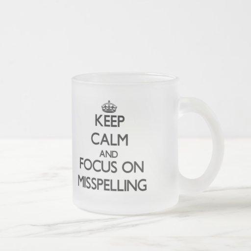 Guarde la calma y el foco en la falta de ortografí tazas