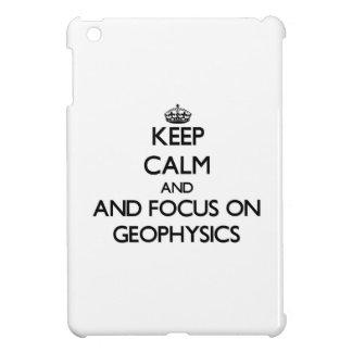 Guarde la calma y el foco en la geofísica
