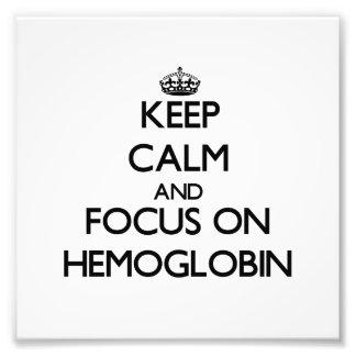 Guarde la calma y el foco en la hemoglobina impresiones fotográficas