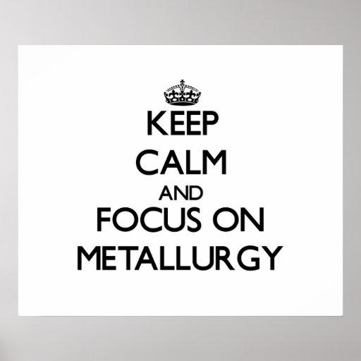 Guarde la calma y el foco en la metalurgia póster