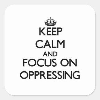 Guarde la calma y el foco en la opresión