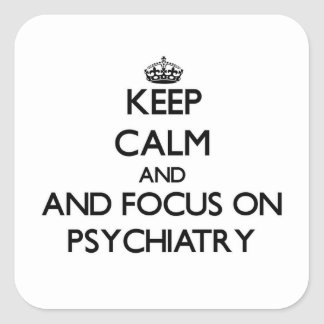 Guarde la calma y el foco en la psiquiatría pegatina cuadrada