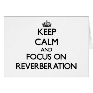 Guarde la calma y el foco en la reverberación felicitación