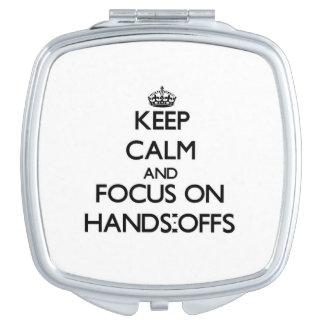 Guarde la calma y el foco en las Manos-Offs Espejos Maquillaje