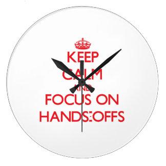 Guarde la calma y el foco en las Manos-Offs Relojes De Pared