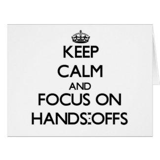 Guarde la calma y el foco en las Manos-Offs Felicitaciones