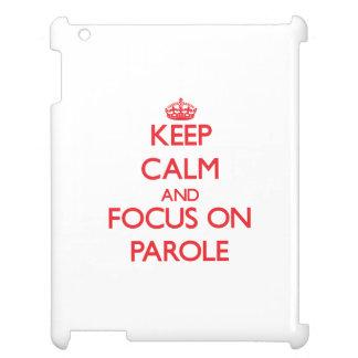 Guarde la calma y el foco en libertad condicional