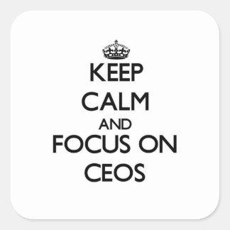 Guarde la calma y el foco en los CEOs Calcomanía Cuadrada