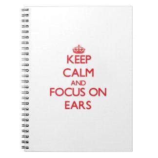 Guarde la calma y el foco en los OÍDOS Libros De Apuntes Con Espiral