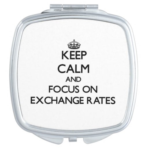Guarde la calma y el foco en los TIPOS DE CAMBIO Espejos Para El Bolso