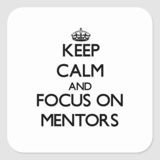 Guarde la calma y el foco en mentores pegatina cuadradas personalizadas