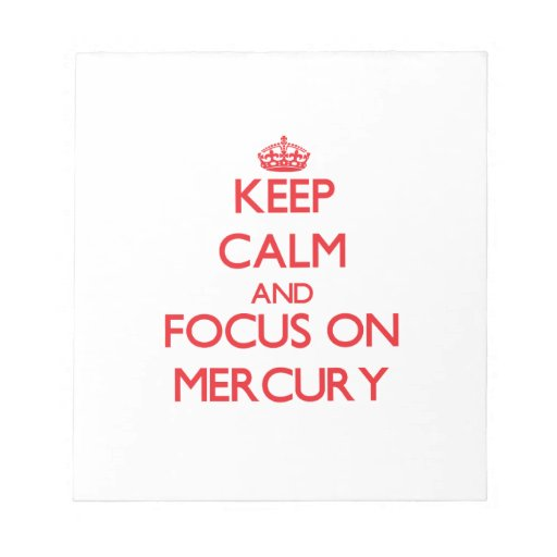 Guarde la calma y el foco en Mercury Blocs De Notas
