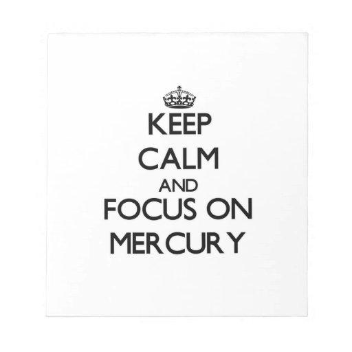 Guarde la calma y el foco en Mercury Bloc De Notas