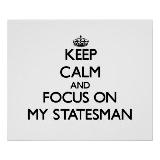 Guarde la calma y el foco en mi estadista posters