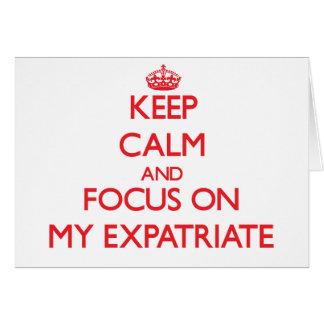 Guarde la calma y el foco en MI EXPATRIADO Tarjeta De Felicitación