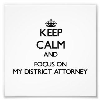 Guarde la calma y el foco en mi fiscal de distrito impresión fotográfica