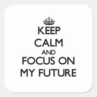 Guarde la calma y el foco en mi futuro pegatina cuadrada
