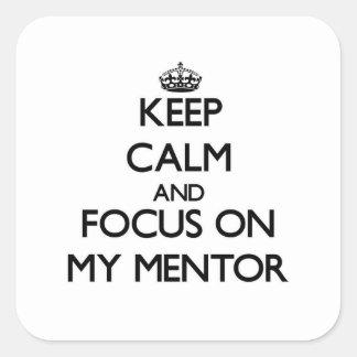 Guarde la calma y el foco en mi mentor calcomanía cuadradas personalizadas