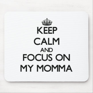Guarde la calma y el foco en mi Momma Tapetes De Raton
