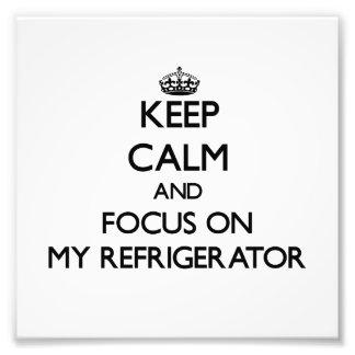 Guarde la calma y el foco en mi refrigerador arte fotográfico